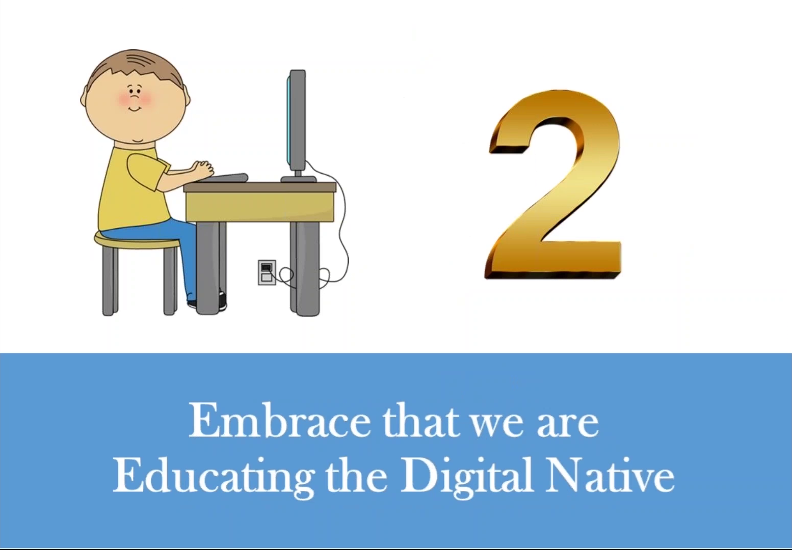 Embrace that we are Educating the Digital Native