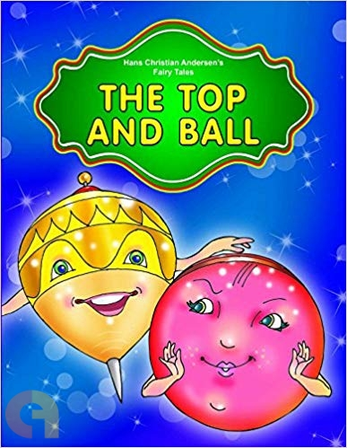 The Top and the Ball Adapted from Hans Christian Andersen